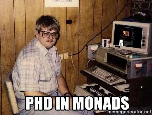 Nerd -   PhD in Monads