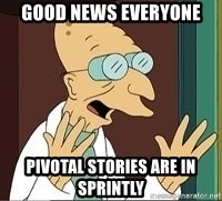 Professor Farnsworth - good news everyone pivotal stories are in sprintly