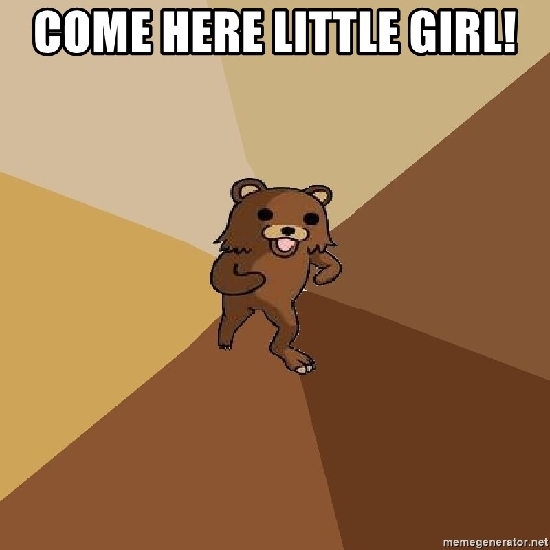 Pedo Bear From Beyond - COME HERE LITTLE GIRL!