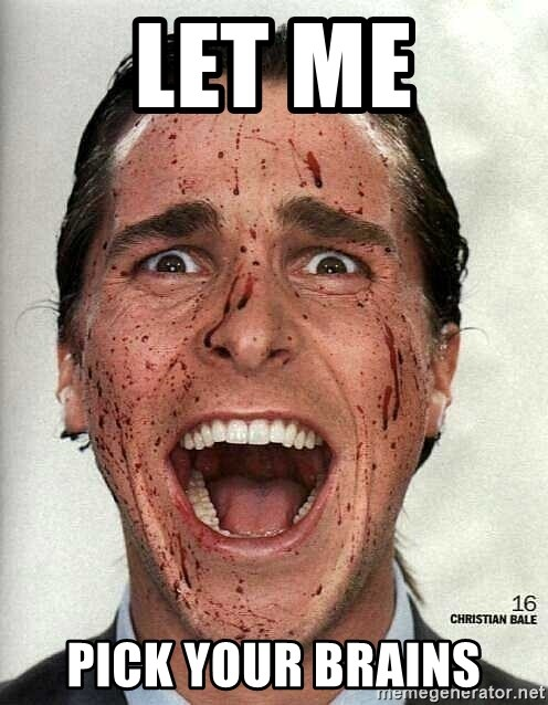 american psycho - Let me pick your brains