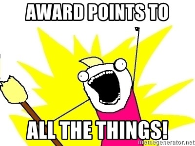 X ALL THE THINGS - award points to ALL THE THINGS!