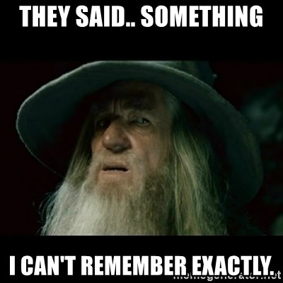 no memory gandalf - they said.. something i can't remember exactly.