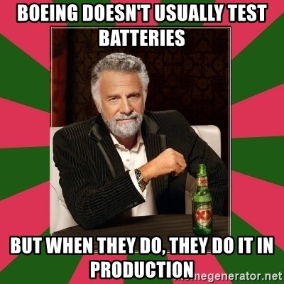 i dont usually - BOEING DOESN'T USUALLY TEST BATTERIES bUT WHEN THEY DO, THEY DO IT IN PRODUCTION