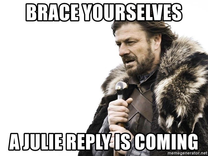 Winter is Coming - brace yourselves a julie reply is coming