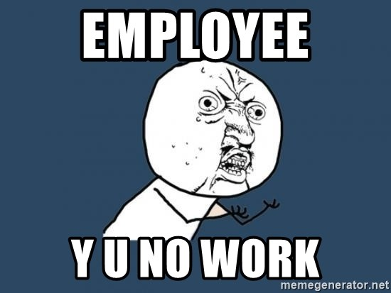 Y U no listen? - Employee  Y u no Work