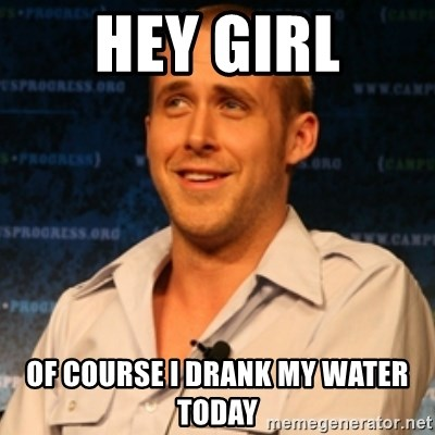 Typographer Ryan Gosling - Hey girl Of course I drank my water today