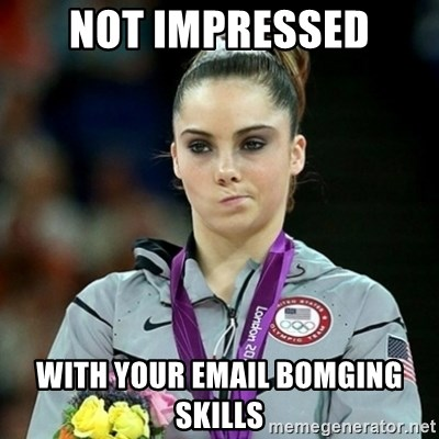 Not Impressed McKayla - not impressed with your email bomging skills