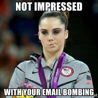 Not Impressed McKayla - not impressed with your email bombing