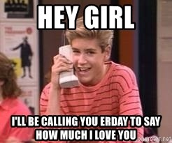 Zach Morris - Hey girl I'll be calling you erday to say how much i love you