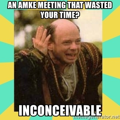 Princess Bride Vizzini - An amke meeting that wasted your time? Inconceivable