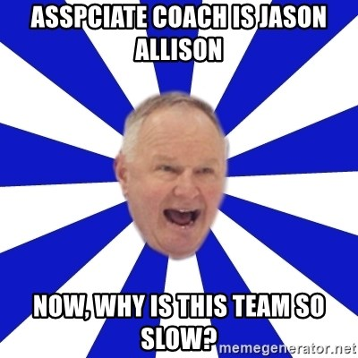 Crafty Randy - asspciate coach is jason allison now, why is this team so slow?