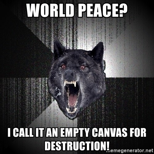 Insanity Wolf - WORLD PEACE? I CALL IT AN EMPTY CANVAS FOR DESTRUCTION!