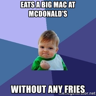 Success Kid - EATS A BIG MAC AT MCDONALD'S WITHOUT ANY FRIES
