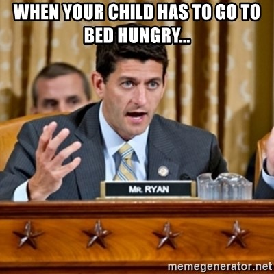 Paul Ryan Meme  - When your child has to go to bed hungry...