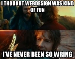 Never Have I Been So Wrong - i thought webdesign was kind of fun i've never been so wring