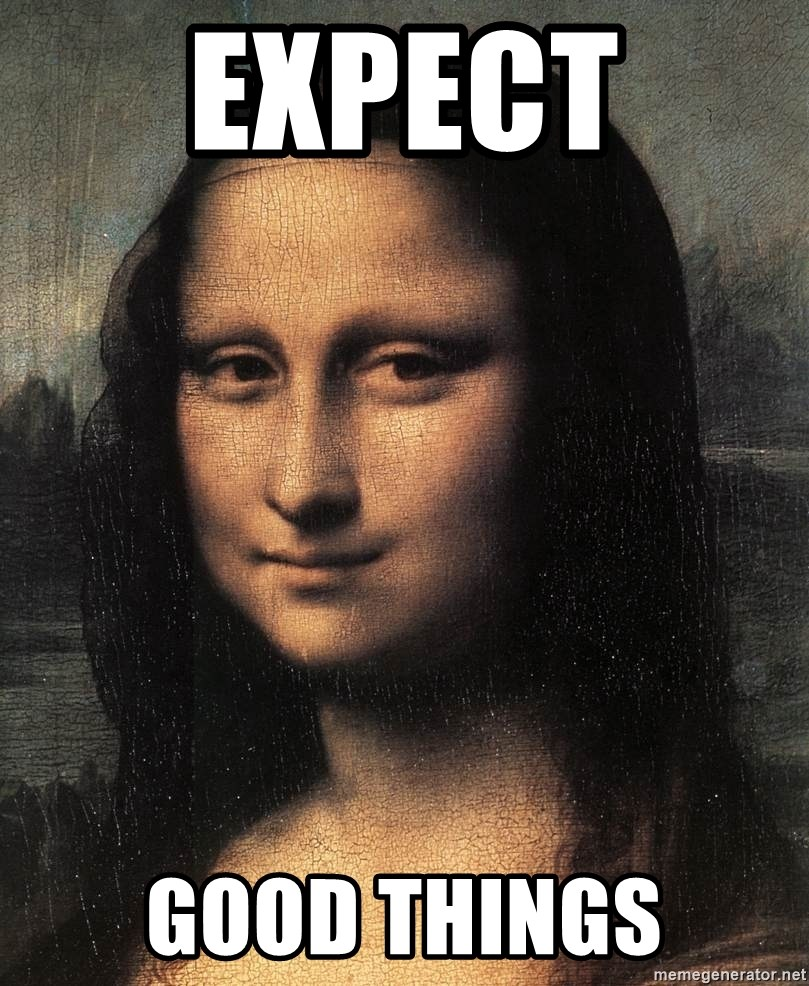 the mona lisa  - expect  good things