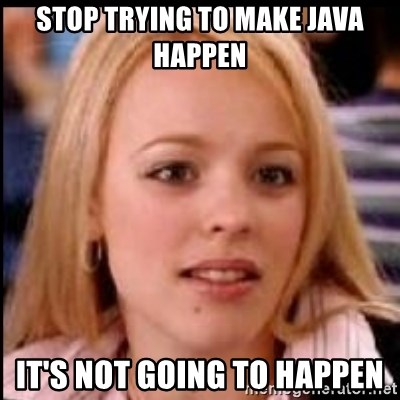 regina george fetch - stop trying to make java happen it's not going to happen