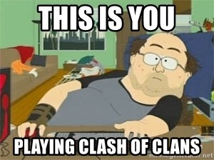 South Park Wow Guy - this is you playing clash of clans