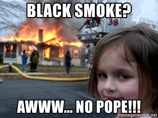 Disaster Girl - Black smoke? awww... no pope!!!