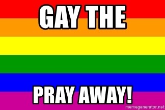 You're Probably Gay - GAY THE PRAY AWAY!