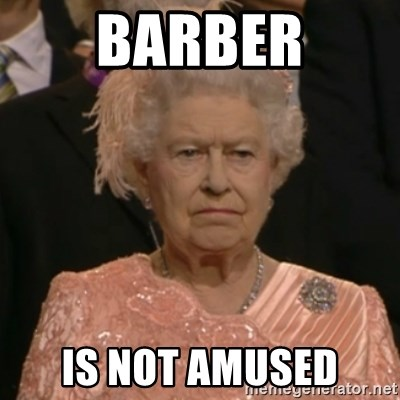 One is not amused - BARBER IS NOT AMUSED