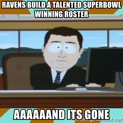 And it's gone - Ravens build a Talented superbowl Winning Roster aaAaaand its gone