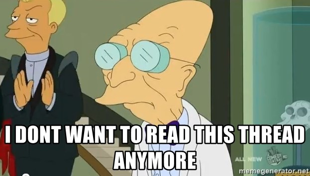 dr farnsworth -  i dont want to read this thread anymore