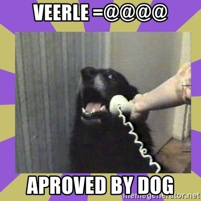 Yes, this is dog! - Veerle =@@@@ aproved by dog