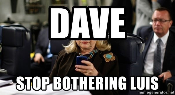 Hillary Text - Dave Stop bothering Luis