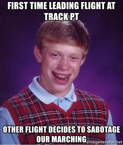 Bad Luck Brian - First time leading flight at track pt other flight decides to SABOTAGE our marching