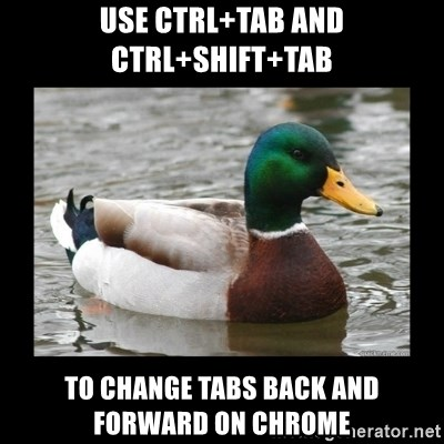 advice mallard - use ctrl+tab and ctrl+shift+tab to change tabs back and forward on chrome