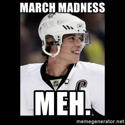 sidney crosby - March Madness Meh.