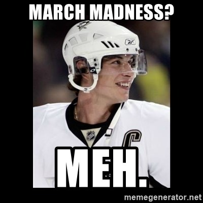 sidney crosby - March madness? meh.