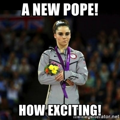 Unimpressed McKayla Maroney - A new POPE! How exciting!