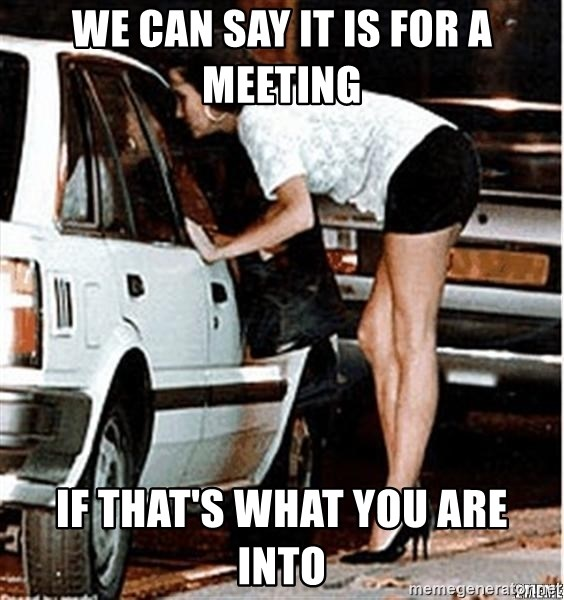 Karma prostitute  - We can say it is for a meeting if that's what you are into