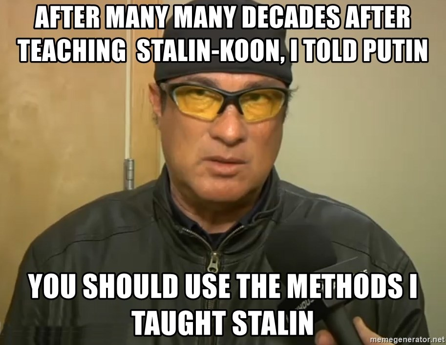 Steven Seagal Mma - after many many decades after teaching  stalin-koon, i told putin you should use the methods i taught stalin