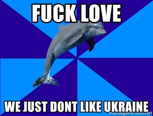 Drama Dolphin - fuck love we just dont like ukraine
