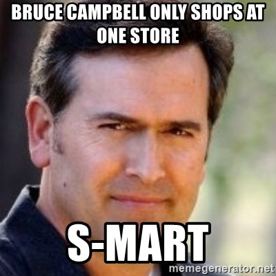 Bruce Campbell Facts - bruce campbell only shops at one store s-mart