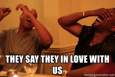 kanye west jay z laughing -  They say they in love with us