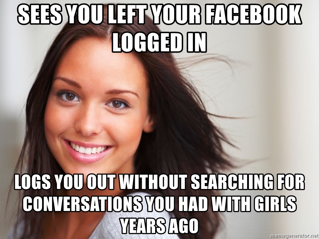 Good Girl Gina - sees you left your facebook logged in logs you out without searching for conversations you had with girls years ago