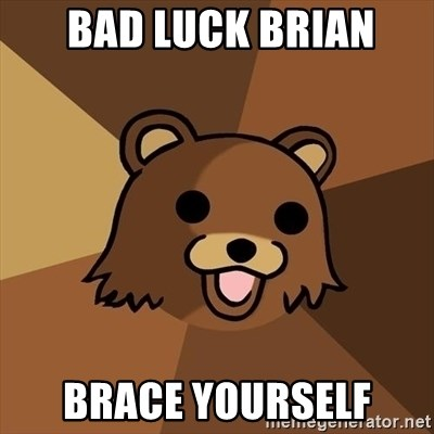 Pedobear -  Bad luck brian Brace yourself