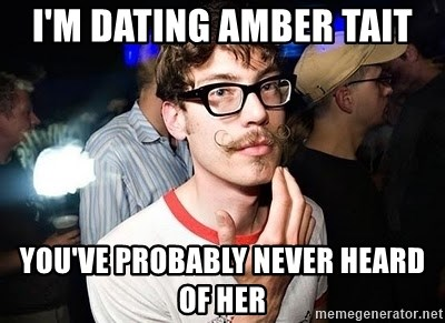Super Smart Hipster - I'm dating amber taIt You've probably never heard of her