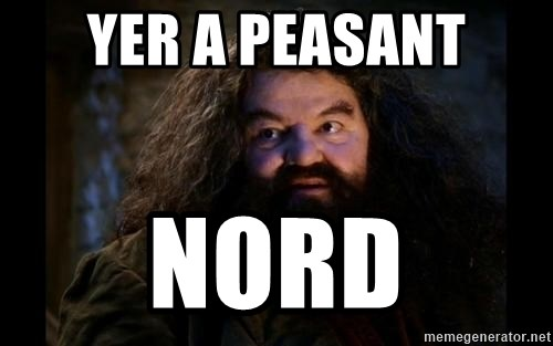 Yer A Wizard Harry Hagrid - Yer a peasant nord
