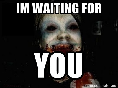 scary meme - IM WAITING FOR  YOU