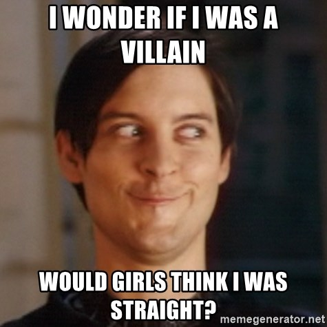 Peter Parker Spider Man - i wonder if i was a villain would girls think i was straight?