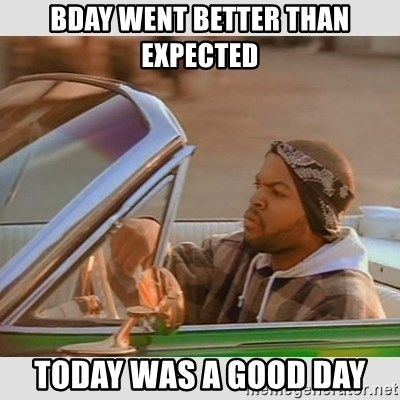 Ice Cube Good Day - Bday went better than expected Today was a good day