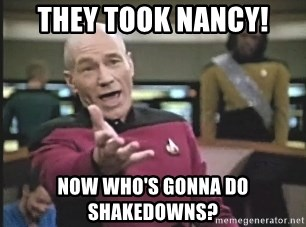 Picard Wtf - They Took Nancy! now who's gonna do shakedowns?
