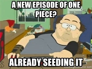 South Park Wow Guy - a new episode of one piece? already seeding it
