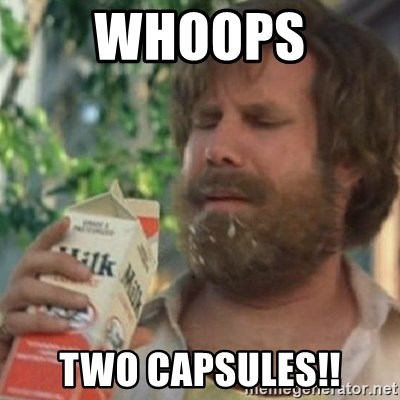 Milk was a bad choice - whoops two capsules!!