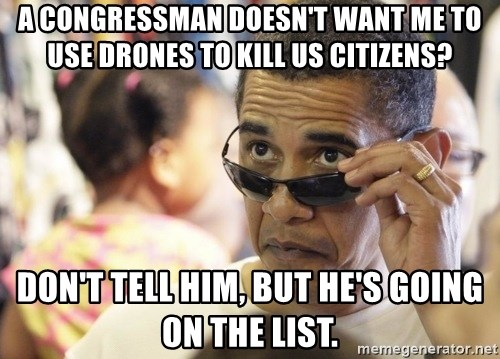 Obamawtf - a congressman doesn't want me to use drones to kill US citizens? don't tell him, but he's going on the list.